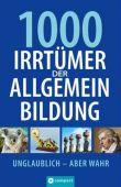 1000 Irrtümer der Allgemeinbildung - Unglaublich, aber wahr - Christa Pöppelmann
