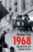 1968 - Jugendrevolte und globaler Protest - Norbert Frei - 68er-Bewegung - dtv