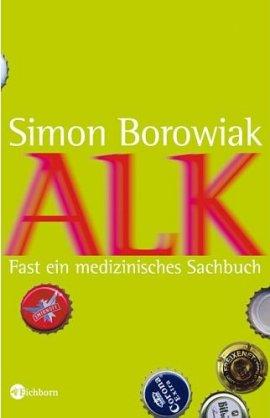 Alk – Fast ein medizinisches Sachbuch – Simon Borowiak – Bücher & Literatur Romane & Literatur Ratgeber – Charts, Bestenlisten, Top 10, Hitlisten, Chartlisten, Bestseller-Rankings