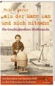 Als der Mann kam und mich mitnahm - Die Geschichte eines Missbrauchs - Mit Berichten von Susanne Will zu den Verbrechen in Eschenau - Heidi Marks, Susanne Will - Fackelträger (VEMAG)