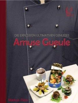 Amuse Gueule – Die Explosion ultimativen Genusses – Markus Plein – Verlag Felix AG – Bücher (Bildband) Sachbücher Kochbuch – Charts & Bestenlisten
