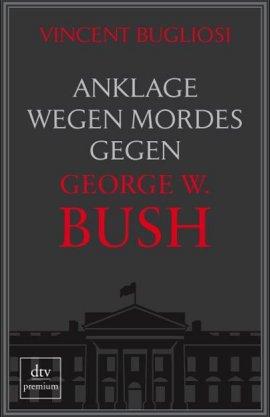 Anklage wegen Mordes gegen George W. Bush – Vincent Bugliosi – George W. Bush – dtv – Bücher & Literatur Sachbücher Politik & Gesellschaft – Charts & Bestenlisten