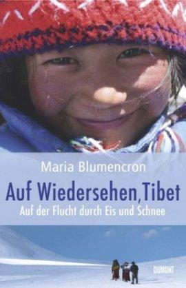 Auf Wiedersehen, Tibet – Auf der Flucht durch Eis und Schnee – Maria Blumencron – China, Tibet – DuMont Literatur & Kunst – Bücher & Literatur Sachbücher Politik & Gesellschaft – Charts & Bestenlisten