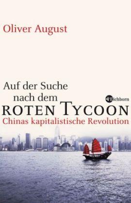 Auf der Suche nach dem roten Tycoon – Chinas kapitalistische Revolution – Oliver August – China – Eichborn – Bücher & Literatur Sachbücher Wirtschaft & Politik – Charts & Bestenlisten