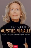 Aufstieg für alle - Was die Gewinner den Verlierern schulden - Gertrud Höhler