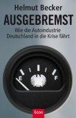 Ausgebremst - Wie die Autoindustrie Deutschland in die Krise fährt - Helmut Becker - Automobil - Econ (Ullstein)