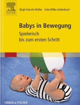Babys in Bewegung – Spielerisch bis zum ersten Schritt – Birgit Kienzle-Müller, Gitta Wilke-Kaltenbach – Urban & Fischer – Bücher (Bildband) Sachbücher Kinder & Jugend, Ratgeber – Charts & Bestenlisten
