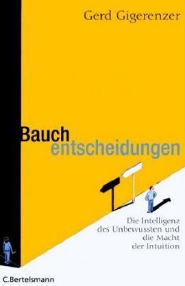 Bauchentscheidungen - Die Intelligenz des Unbewussten - ... und die Macht der Intuition - Gerd Gigerenzer - Intuition - C. Bertelsmann (Random House)
