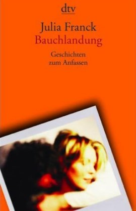 Bauchlandung – Geschichten zum Anfassen – Julia Franck – Bücher & Literatur Roman – Charts, Bestenlisten, Top 10, Hitlisten, Chartlisten, Bestseller-Rankings