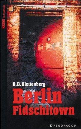 Berlin Fidschitown – Detlef B. Blettenberg – Berlin, Vietnam – Pendragon – Bücher & Literatur Romane & Literatur Kriminalroman – Charts & Bestenlisten
