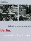 Berlin - Luftaufnahmen damals und heute / Aerial Views now and then