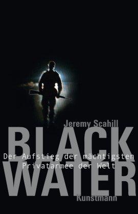 Blackwater – Der Aufstieg der mächtigsten Privatarmee der Welt – Jeremy Scahill – Irakkrieg – Kunstmann – Bücher & Literatur Sachbücher Politik & Gesellschaft – Charts & Bestenlisten