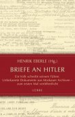 Briefe an Hitler - Ein Volk schreibt seinem Führer - Unbekannte Dokumente aus Moskauer Archiven - zum ersten Mal veröffentlicht - Henrik Eberle - Adolf Hitler, Nationalsozialismus - Lübbe