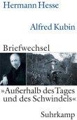 Briefwechsel 1928-1952 - Außerhalb des Tages und des Schwindels - Hermann Hesse, Alfred Kubin, Volker Michels - Suhrkamp