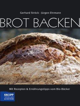 Brot backen – Mit Rezepten & Ernährungstipps vom Bio-Bäcker – Gerhard Ströck, Jürgen Ehrmann – Kneipp Verlag – Bücher (Bildband) Sachbücher Kochbuch – Charts & Bestenlisten