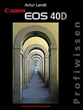 Canon EOS 40D Profiwissen – Artur Landt – Fotografie, Canon – Verlag Photographie – Bücher (Bildband) Sachbücher Foto & Video – Charts & Bestenlisten
