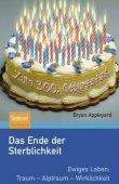 Das Ende der Sterblichkeit - Ewiges Leben: Traum, Alptraum, Wirklichkeit - Bryan Appleyard - Spektrum (Springer)