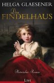 Das Findelhaus - Helga Glaesener - List Verlag (Ullstein)
