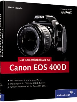 Das Kamerahandbuch Canon EOS 400D – In Kooperation mit DigitalPhoto – Martin Schwabe – Galileo Press – Bücher (Bildband) Sachbücher Foto & Video – Charts & Bestenlisten