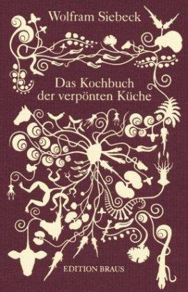Das Kochbuch der verpönten Küche – Wolfram Siebeck – Barbara Siebeck – Edition Braus (Wachter) – Bücher & Literatur Sachbücher Kochbuch – Charts & Bestenlisten