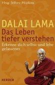 Das Leben tiefer verstehen - Erkenne dich selbst und lebe gelassener - Dalai Lama, Tenzin Gyatso, Jeffrey Hopkins