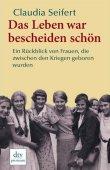 Das Leben war bescheiden schön - Ein Rückblick von Frauen, die zwischen den Kriegen geboren wurden - Claudia Seifert - dtv