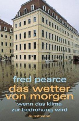Das Wetter von morgen – Wenn das Klima zur Bedrohung wird – Fred Pearce – Klimawandel – Kunstmann – Bücher & Literatur Sachbücher Natur & Umwelt, Wissen – Charts & Bestenlisten