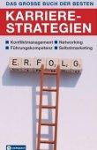 Das große Buch der besten Karrierestrategien - Konfliktmanagement, Networking, Führungskompetenz, Selbstmarketing - Rahild Neuburger - Compact