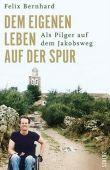 Dem eigenen Leben auf der Spur - Als Pilger auf dem Jakobsweg - Felix Bernhard - Christentum, Pilgern - Scherz (Fischerverlage)
