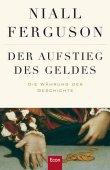 Der Aufstieg des Geldes - Die Währung der Geschichte - Niall Ferguson - Econ Verlag (Ullstein)