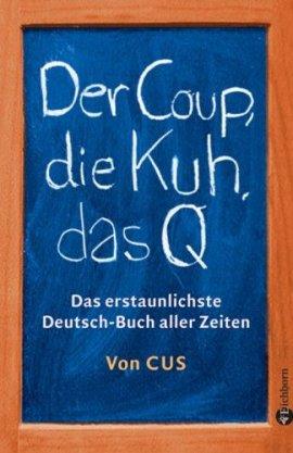Der Coup, die Kuh, das Q – Das erstaunlichste Deutsch-Buch aller Zeiten – CUS – Eichborn – Bücher & Literatur Sachbücher Allgemeinbildung – Charts & Bestenlisten