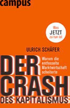 Der Crash des Kapitalismus – Warum die entfesselte Marktwirtschaft scheiterte – und was jetzt zu tun ist – Ulrich Schäfer – Systemkritik – Campus Verlag – Bücher & Literatur Sachbücher Wirtschaft & Business – Charts & Bestenlisten