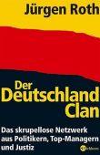 Der Deutschland-Clan - Das skrupellose Netzwerk aus Politikern, Top-Managern und Justiz - Jürgen Roth - Systemkritik