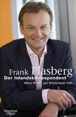 Der Inlandskorrespondent - Wenn Politik auf Wirklichkeit trifft - Frank Plasberg - Kiepenheuer & Witsch