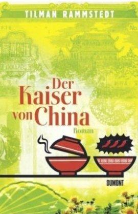 Der Kaiser von China – Tilman Rammstedt – DuMont Literatur & Kunst – Bücher & Literatur Romane & Literatur Roman – Charts & Bestenlisten