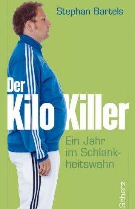 Der Kilo-Killer – Ein Jahr im Schlankheitswahn – Stephan Bartels – Scherz (Fischerverlage) – Bücher & Literatur Sachbücher Ernährung & Gesundheit – Charts & Bestenlisten