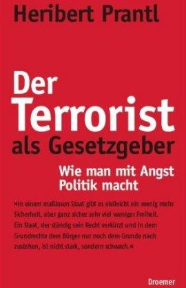 Der Terrorist als Gesetzgeber – Wie man mit Angst Politik macht – Heribert Prantl – Terrorismus – Droemer/Knaur – Bücher & Literatur Sachbücher Politik & Gesellschaft – Charts & Bestenlisten