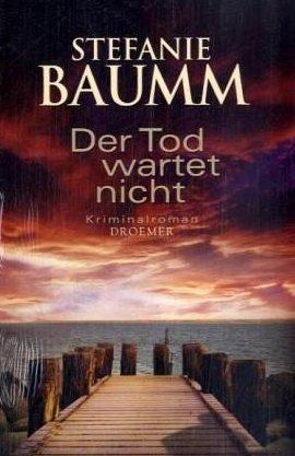 Der Tod wartet nicht – Stefanie Baumm – Droemer/Knaur – Bücher & Literatur Romane & Literatur Krimis & Thriller – Charts & Bestenlisten