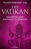 Der Vatikan - Geschichte einer Weltmacht im Zwielicht - Klaus-Rüdiger Mai - Christentum - Lübbe Verlag