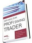 Der Weg zum Profi Swing Trader - Mit raffinierten Short-Term-Techniken an allen Märkten profitieren