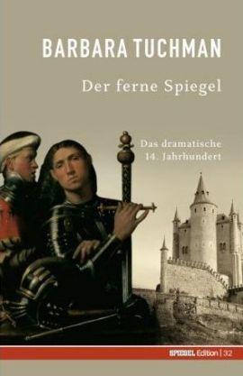 Der ferne Spiegel – Das dramatische 14. Jahrhundert – Spiegel-Edition, Band 32 – Barbara Tuchman – Mittelalter – Spiegel – Bücher & Literatur Sachbücher Geschichte – Charts & Bestenlisten