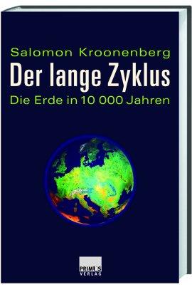 Der lange Zyklus – Die Erde in 10.000 Jahren – Salomon Kroonenberg – Klimawandel – Primus Verlag – Bücher & Literatur Sachbücher Forschung & Wissen, Natur & Umwelt – Charts & Bestenlisten
