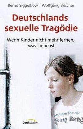 Deutschlands sexuelle Tragödie – Wenn Kinder nicht mehr lernen, was Liebe ist – Bernd Siggelkow, Wolfgang Büscher – Gerth Medien – Bücher & Literatur Sachbücher Politik & Gesellschaft – Charts & Bestenlisten