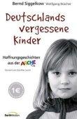 Deutschlands vergessene Kinder - Hoffnungsgeschichten aus der ARCHE - Mit einem Vorwort von Günter Jauch - Bernd Siggelkow, Wolfgang Büscher - Günter Jauch - Gerth Medien
