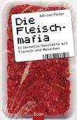 Die Fleischmafia - Kriminelle Geschäfte mit Fleisch und Menschen - Adrian Peter - Lebensmittelindustrie - Econ