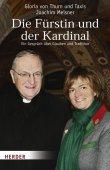 Die Fürstin und der Kardinal - Ein Gespräch über Glauben und Tradition - Gloria Fürstin von Thurn und Taxis, Joachim Meisner - Herder Verlag