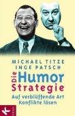 Die Humorstrategie - Auf verblüffende Art Konflikte lösen - Michael Titze, Inge Patsch - Kösel (Random House)