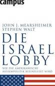 Die Israel-Lobby - Wie die amerikanische Außenpolitik beeinflusst wird - John J. Mearsheimer, Stephen M. Walt - USA, Israel