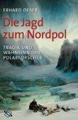Die Jagd zum Nordpol - Tragik und Wahnsinn der Polarforscher - Erhard Oeser - WBG