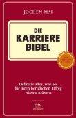 Die Karriere-Bibel - Definitiv alles, was Sie für Ihren beruflichen Erfolg wissen müssen - Jochen Mai - dtv